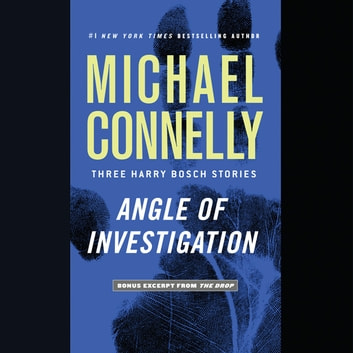 Angle of Investigation - Three Harry Bosch Stories audiobook by Michael Connelly