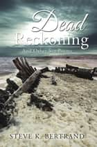 Dead Reckoning - And Other Sea Poems ebook by Steve K. Bertrand