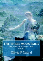 The Three Mountains: The Return to the Light, Book I ebook by Olivia P Cabral
