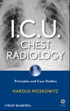 I.C.U. Chest Radiology ebook by Harold Moskowitz