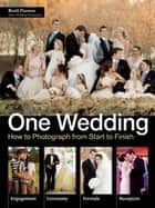 One Wedding - How to Photograph a Wedding from Start to Finish ebook by Brett Florens