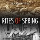 Rites of Spring - The Great War and the Birth of the Modern Age audiobook by