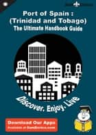Ultimate Handbook Guide to Port of Spain : (Trinidad and Tobago) Travel Guide ebook by Brigitte Cheung
