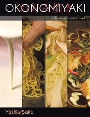 Okonomiyaki - Japanese Comfort Food ebook by Yoshio Saito