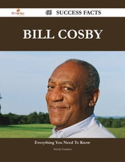 Bill Cosby 66 Success Facts - Everything you need to know about Bill Cosby ebook by Nicole Gardner