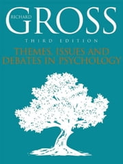 Themes, Issues, and Debates in Psychology, Third Edition ebook by Richard Gross