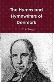 The Hymns and Hymnwriters of Denmark ebook by J. C. Aaberg