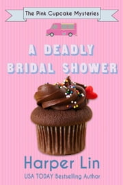 A Deadly Bridal Shower - A Pink Cupcake Mystery, #2 ebook by Harper Lin
