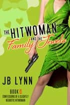 The Hitwoman and The Family Jewels ebook by JB Lynn