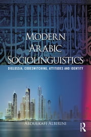 Modern Arabic Sociolinguistics - Diglossia, variation, codeswitching, attitudes and identity ebook by Abdulkafi Albirini