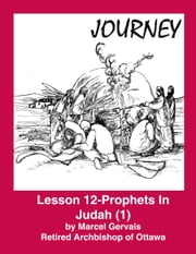 Journey - Lesson 12 - Prophets in Judah (1) ebook by Marcel Gervais