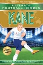 Kane (Ultimate Football Heroes - Limited International Edition) eBook by Matt & Tom Oldfield