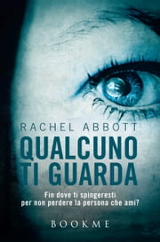 Qualcuno ti guarda - Fin dove ti spingeresti per non perdere la persona che ami? ebook by Rachel Abbott