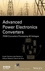 Advanced Power Electronics Converters - PWM Converters Processing AC Voltages ebook by Euzeli dos Santos,Edison R. da Silva