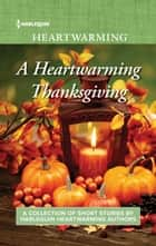 A Heartwarming Thanksgiving - An Anthology ebook by Amy Vastine, Liz Flaherty, Leigh Riker,...