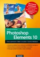 Photoshop Elements 10 - Fotos optimieren • Bilder verwalten • Kreative Bildideen ebook by Michael Schmithäuser, Ulrich Dorn