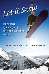 Let It Snow - Keeping Canada's Winter Sports Alive ebook by Darryl Humber,William Humber