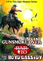 Bar 10 9: Gunsmoke Over Bar 10 ebook by Boyd Cassidy
