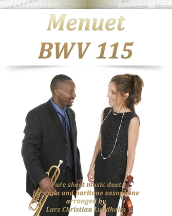 Menuet BWV 115 Pure sheet music duet for viola and baritone saxophone arranged by Lars Christian Lundholm ebook by Pure Sheet Music