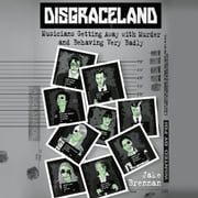 Disgraceland - Musicians Getting Away with Murder and Behaving Very Badly audiobook by Jake Brennan