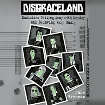 Disgraceland - Musicians Getting Away with Murder and Behaving Very Badly äänikirja by Jake Brennan, Jake Brennan