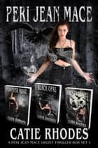 Peri Jean Mace Ghost Thriller Box Set 1 - Books 1-3: Forever Road, Black Opal, Rocks & Gravel eBook by Catie Rhodes