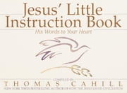Jesus' Little Instruction Book - His Words to Your Heart ebook by Thomas Cahill