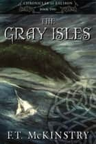 The Gray Isles ebook by F.T. McKinstry