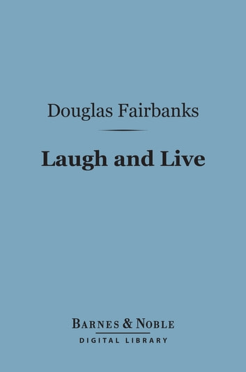 Laugh and Live (Barnes & Noble Digital Library) ebook by Douglas Fairbanks