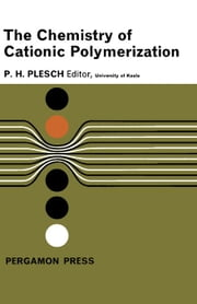 The Chemistry of Cationic Polymerization ebook by Plesch, P. H.