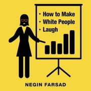 How to Make White People Laugh audiobook by Negin Farsad