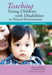 Teaching Young Children with Disabilities in Natural Environments, Second Edition ebook by Mary Noonan Ph.D.,Linda McCormick Ph.D.