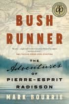 Bush Runner - The Adventures of Pierre-Esprit Radisson ebook by Mark Bourrie