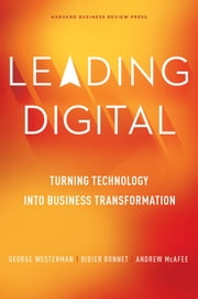 Leading Digital - Turning Technology into Business Transformation ebook by George Westerman,Didier Bonnet,Andrew McAfee