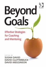 Beyond Goals - Effective Strategies for Coaching and Mentoring ebook by Mr David Megginson,Ms Susan David,Professor David Clutterbuck