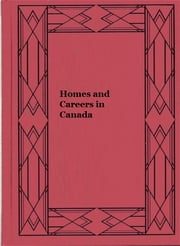 Homes and Careers in Canada ebook by Harry Jeffs