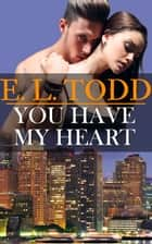 You Have My Heart (Forever and Ever #6) ebook by E. L. Todd