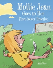 Mollie Jean Goes to Her First Soccer Practice ebook by Mike Barr