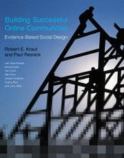 Building Successful Online Communities - Evidence-Based Social Design ebook by Robert E. Kraut,Paul Resnick,Sara Kiesler,Moira Burke,Yan Chen,Niki Kittur,Joseph Konstan,Yuqing Ren,John Riedl