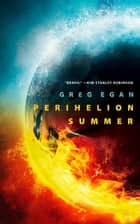 Perihelion Summer eBook by Greg Egan