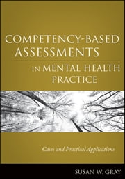 Competency-Based Assessments in Mental Health Practice - Cases and Practical Applications ebook by Susan W. Gray