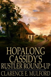 Hopalong Cassidy's Rustler Round-Up - Or, Bar-20 ebook by Clarence E. Mulford