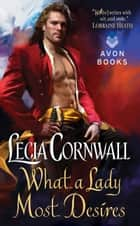 What a Lady Most Desires ebook by Lecia Cornwall