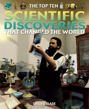 The Top Ten Scientific Discoveries That Changed the World ebook by Oxlade, Chris