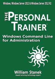 Windows Command Line for Administration for Windows, Windows Server 2012 and Windows Server 2012 R2 ebook by William Stanek