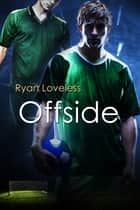 Offside ebook by Ryan Loveless,Anne Cain