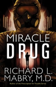 Miracle Drug ebook by Richard L. Mabry, M.D.