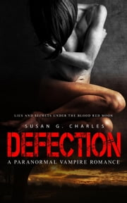 Defection: Lies and Secrets Under the Red Moon: A Paranormal Vampire Romance ebook by Susan G. Charles