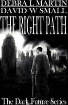 The Right Path (Book 2, Dark Future) ebook by Debra L Martin,David W Small