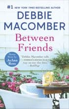 Between Friends - An Anthology ebook by Debbie Macomber, JoAnn Ross